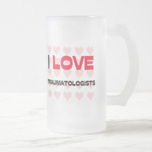 I LOVE TRAUMATOLOGISTS COFFEE MUGS