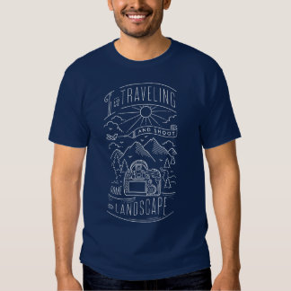 I Love Traveling and Shoot Some Landscape T-Shirt