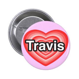 I love Travis. I love you Travis. Heart Pinback Button