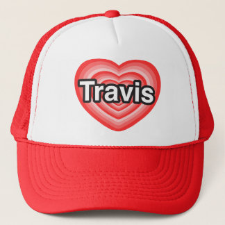 I love Travis. I love you Travis. Heart Trucker Hat
