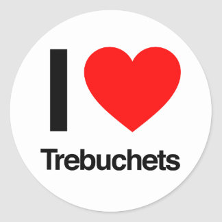 i love trebuchets round sticker