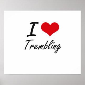 I love Trembling Poster