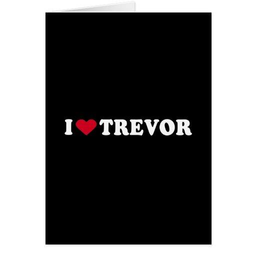 I LOVE TREVOR GREETING CARD