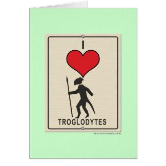 I Love Troglodytes Card