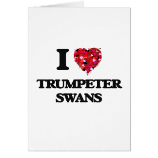 I love Trumpeter Swans Greeting Card