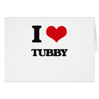 I love Tubby Greeting Card
