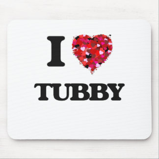 I love Tubby Mouse Pad