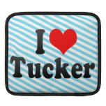 I love Tucker Sleeves For iPads