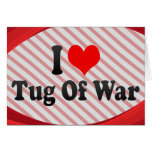 I love Tug Of War Greeting Cards