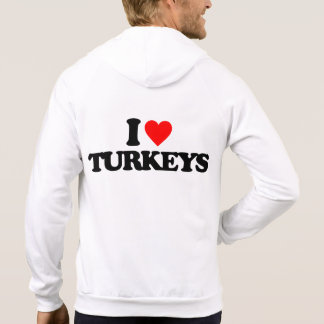 I LOVE TURKEYS HOODED PULLOVERS