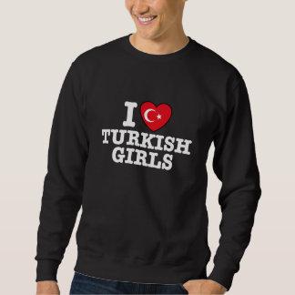 I Love Turkish Girls Pullover Sweatshirt
