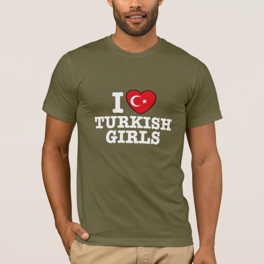 I Love Turkish Girls T-Shirt