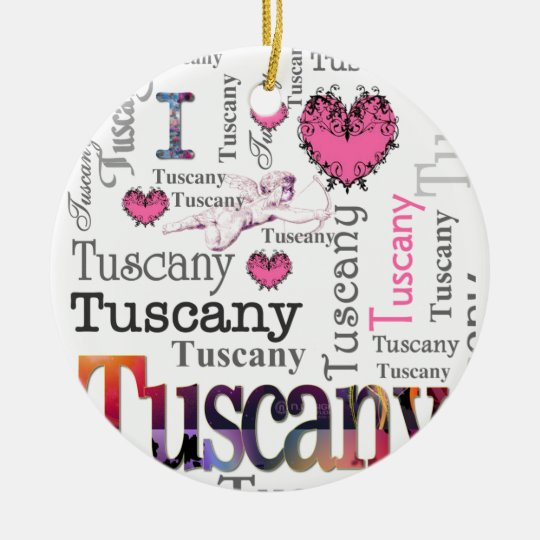 I love Tuscany Ceramic Ornament