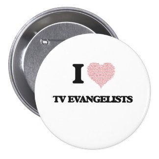 I love Tv Evangelists (Heart made from words) 3 Inch Round Button