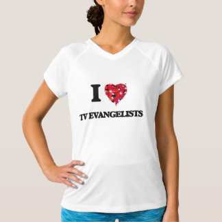 I love Tv Evangelists Shirt