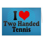 I love Two Handed Tennis Greeting Card