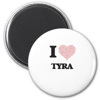 I love Tyra (heart made from words) design 2 Inch Round Magnet