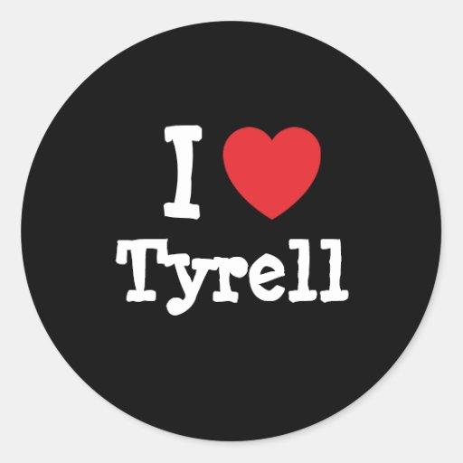 I love Tyrell heart custom personalized Classic Round Sticker