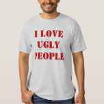 I Love Ugly People Tee Shirt
