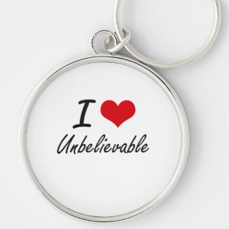 I love Unbelievable Silver-Colored Round Keychain
