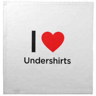 I Love Undershirts Cloth Napkin