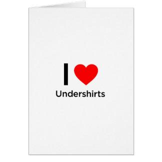 I Love Undershirts Greeting Card