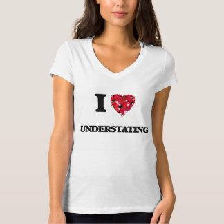 I love Understating T-shirts