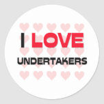 I LOVE UNDERTAKERS CLASSIC ROUND STICKER