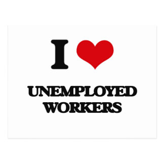 I love Unemployed Workers Postcards