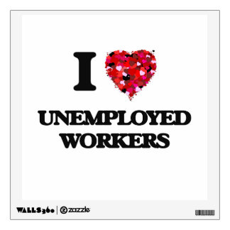 I love Unemployed Workers Room Sticker