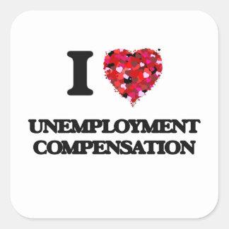 I love Unemployment Compensation Square Sticker