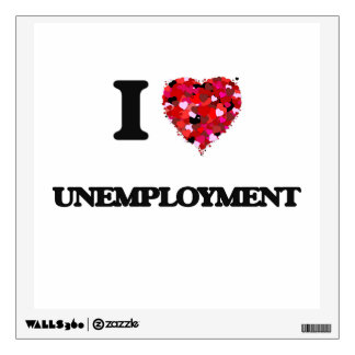 I love Unemployment Room Decal