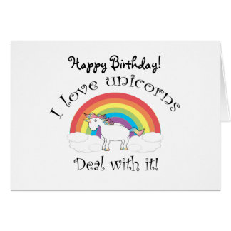 I love unicorns Deal with it! Card