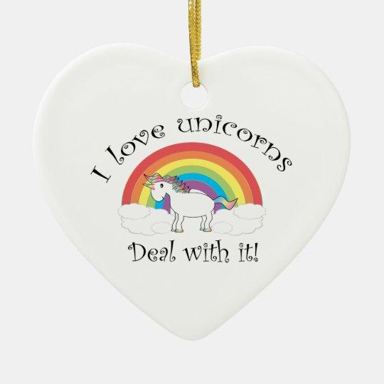 I love unicorns Deal with it! Ceramic Ornament