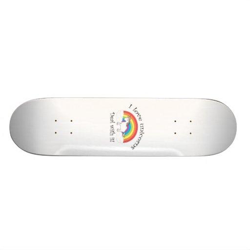 I love unicorns Deal with it! Skateboard Deck