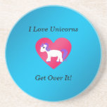 I love unicorns get over it beverage coasters