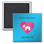 I love unicorns get over it refrigerator magnet