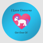 I love unicorns get over it round sticker