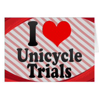 I love Unicycle Trials Card