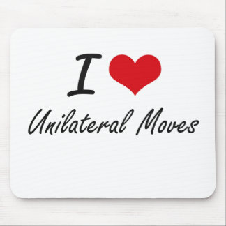 I love Unilateral Moves Mouse Pad