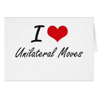 I love Unilateral Moves Stationery Note Card
