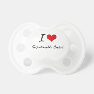 I love Unsportsmanlike Conduct BooginHead Pacifier