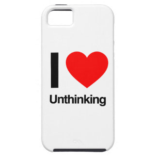 i love unthinking iPhone 5 cover