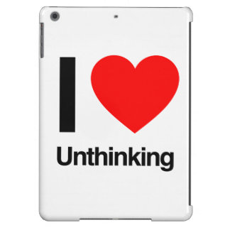 i love unthinking iPad air cover