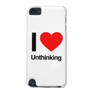 i love unthinking iPod touch (5th generation) cases
