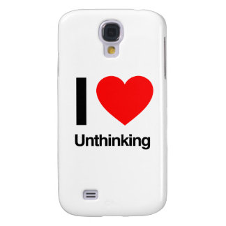 i love unthinking galaxy s4 cover