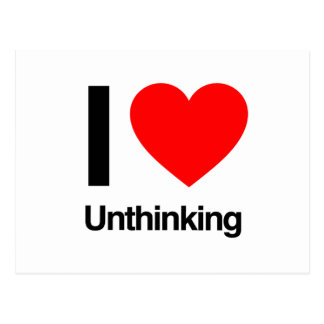 i love unthinking post card