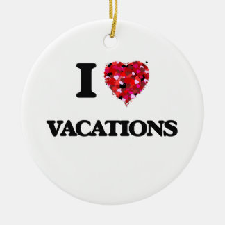 I love Vacations Ceramic Ornament