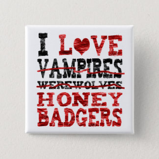 I love vampires werewolves  honey badger pinback button
