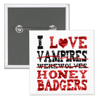 I love vampires werewolves  honey badger pinback button